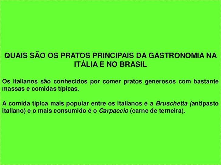 QUAIS SÃO OS PRATOS PRINCIPAIS DA GASTRONOMIA NA                ITÁLIA E NO BRASILOs italianos são conhecidos por comer pr...