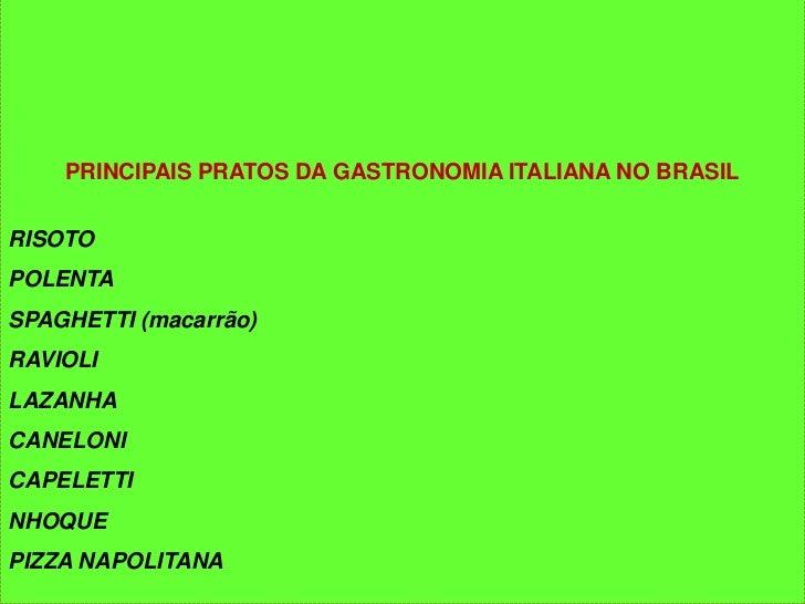 PRINCIPAIS PRATOS DA GASTRONOMIA ITALIANA NO BRASILRISOTOPOLENTASPAGHETTI (macarrão)RAVIOLILAZANHACANELONICAPELETTINHOQUEP...