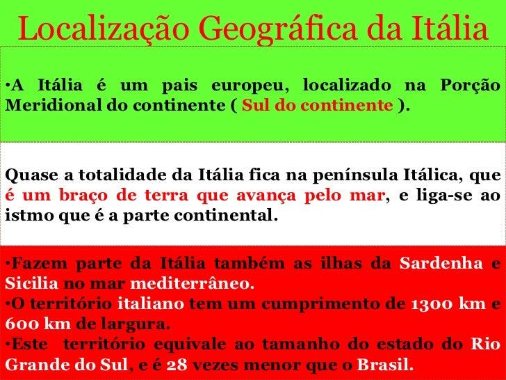 Localização Geográfica da Itália•A Itália é um pais europeu, localizado na PorçãoMeridional do continente ( Sul do contine...