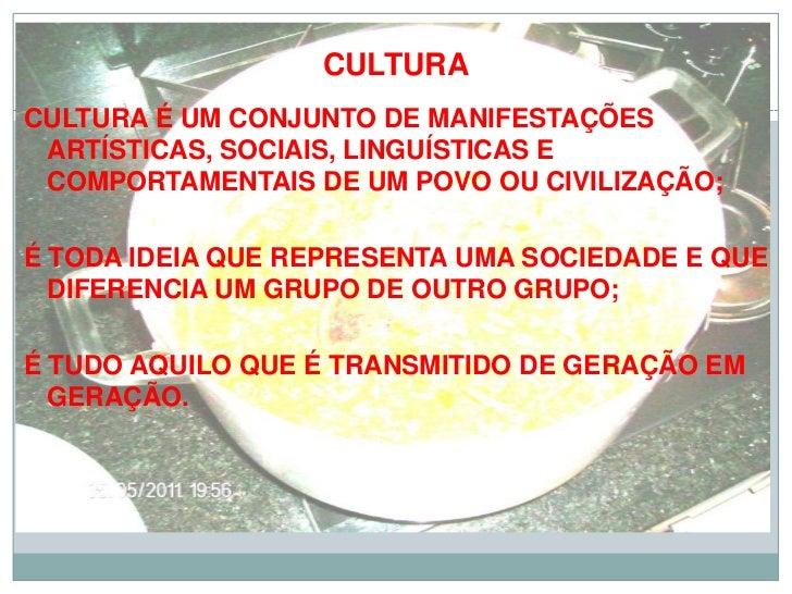 CULTURACULTURA É UM CONJUNTO DE MANIFESTAÇÕES ARTÍSTICAS, SOCIAIS, LINGUÍSTICAS E COMPORTAMENTAIS DE UM POVO OU CIVILIZAÇÃ...