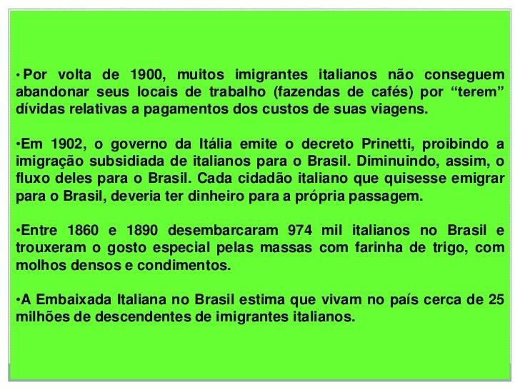 """• Por volta de 1900, muitos imigrantes italianos não conseguemabandonar seus locais de trabalho (fazendas de cafés) por """"t..."""