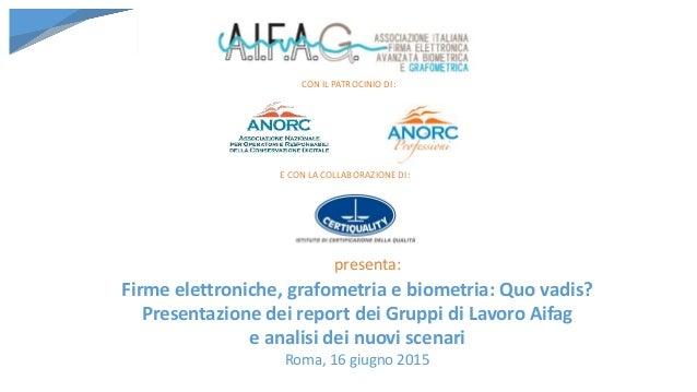 Firme elettroniche, grafometria e biometria: Quo vadis? Presentazione dei report dei Gruppi di Lavoro Aifag e analisi dei ...