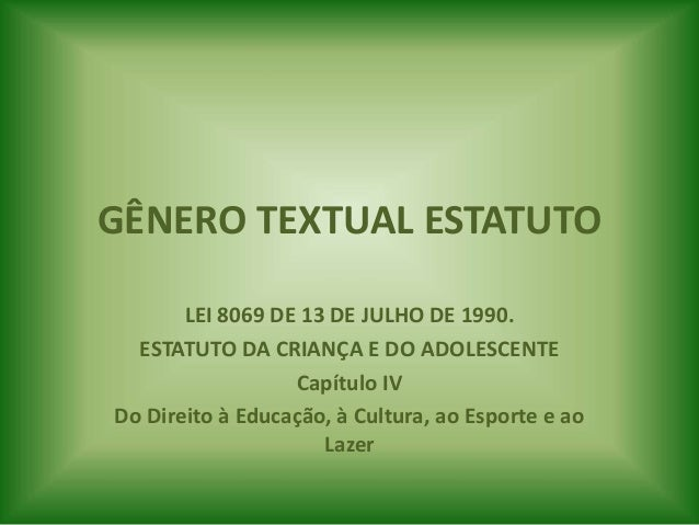 GÊNERO TEXTUAL ESTATUTO LEI 8069 DE 13 DE JULHO DE 1990. ESTATUTO DA CRIANÇA E DO ADOLESCENTE Capítulo IV Do Direito à Edu...