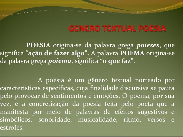 """POESIA origina-se da palavra grega poieses, quesignifica """"ação de fazer algo"""". A palavra POEMA origina-seda palavra grega ..."""