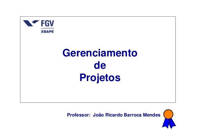 Gerenciamento de Projetos Professor: João Ricardo Barroca Mendes