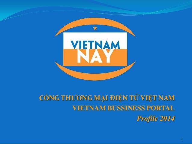CỔNG THƯƠNG MẠI ĐIỆN TỬ VIỆT NAM VIETNAM BUSSINESS PORTAL  Profile 2014 1