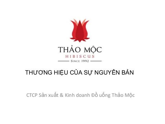 CTCP Sản xuất & Kinh doanh Đồ uống Thảo Mộc THƢƠNG HIỆU CỦA SỰ NGUYÊN BẢN