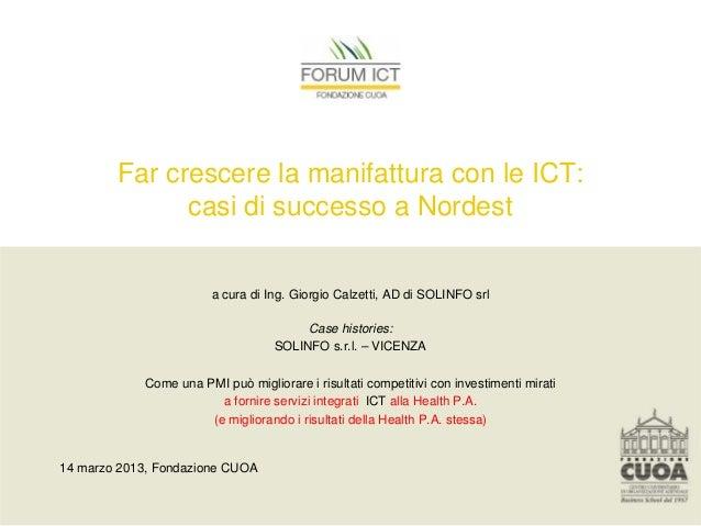 Far crescere la manifattura con le ICT:              casi di successo a Nordest                        a cura di Ing. Gior...