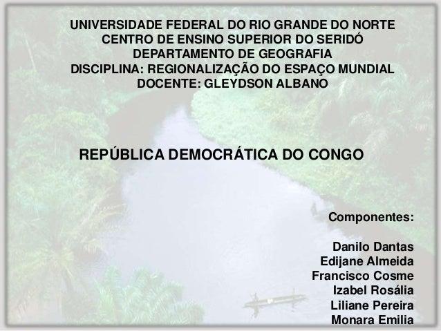 UNIVERSIDADE FEDERAL DO RIO GRANDE DO NORTE CENTRO DE ENSINO SUPERIOR DO SERIDÓ DEPARTAMENTO DE GEOGRAFIA DISCIPLINA: REGI...