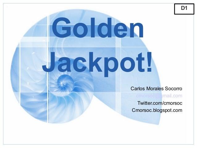 D1 GoldenJackpot!      Carlos Morales Socorro        cmorsoc@gmail.com        Twitter.com/cmorsoc      Cmorsoc.blogspot.com