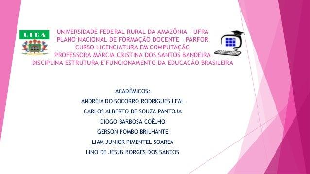 UNIVERSIDADE FEDERAL RURAL DA AMAZÔNIA – UFRA PLANO NACIONAL DE FORMAÇÃO DOCENTE – PARFOR CURSO LICENCIATURA EM COMPUTAÇÃO...