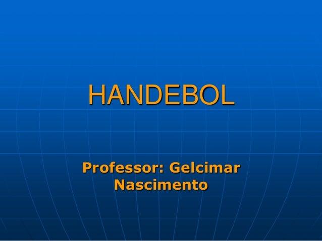 HANDEBOL Professor: Gelcimar Nascimento