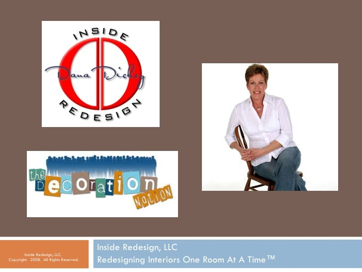 Inside Redesign, LLC Redesigning Interiors One Room At A Time™ Inside Redesign, LLC.  Copyright.  2008.  All Rights Reserv...