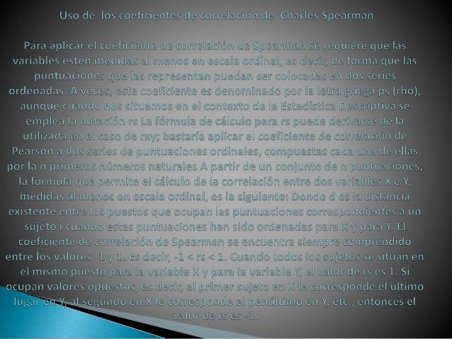 Uso de los coeficientes de correlacion de Charles Spearman  Para aplicar el coeficiente de co. rre. l.ta. ci. oim cle Spea...