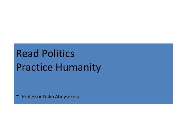Read Politics Practice Humanity - Professor Nalin Abeysekera
