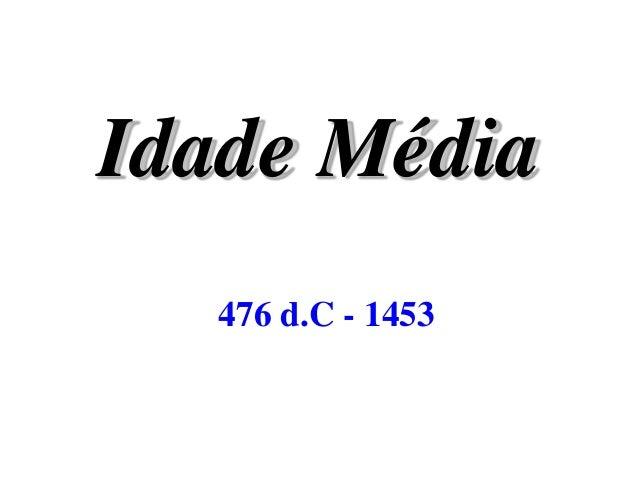 Idade Média 476 d.C - 1453