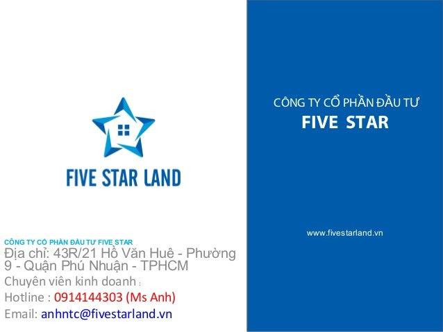 CÔNG TY CỔ PHẦN ĐẦU TƯ  FIVE STAR  www.fivestarland.vn  CÔNG TY CỔ PHẦN ĐẦU TƯ FIVE STAR  Địa chỉ: 43R/21 Hồ Văn Huê - Phư...