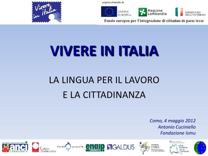 VIVERE IN ITALIALA LINGUA PER IL LAVORO   E LA CITTADINANZA                    Como, 4 maggio 2012                       A...
