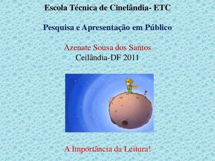 Escola Técnica de Cinelândia- ETCPesquisa e Apresentação em Público     Azenate Sousa dos Santos        Ceilândia-DF 2011 ...