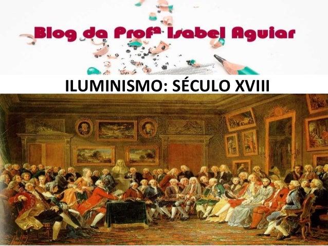 HISTÓRIA Cap. 05 - PARTE 1 ISABEL AGUIAR 8EF MANHÃ DIONÍSIO TORRES ILUMINISMO: SÉCULO XVIII