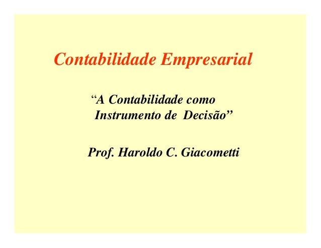 """Contabilidade Empresarial """"A Contabilidade como Instrumento de Decisão"""" Prof. Haroldo C. Giacometti"""