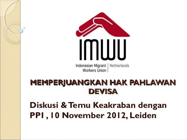 MEMPERJUANGKAN HAK PAHLAWAN           DEVISADiskusi & Temu Keakraban denganPPI , 10 November 2012, Leiden