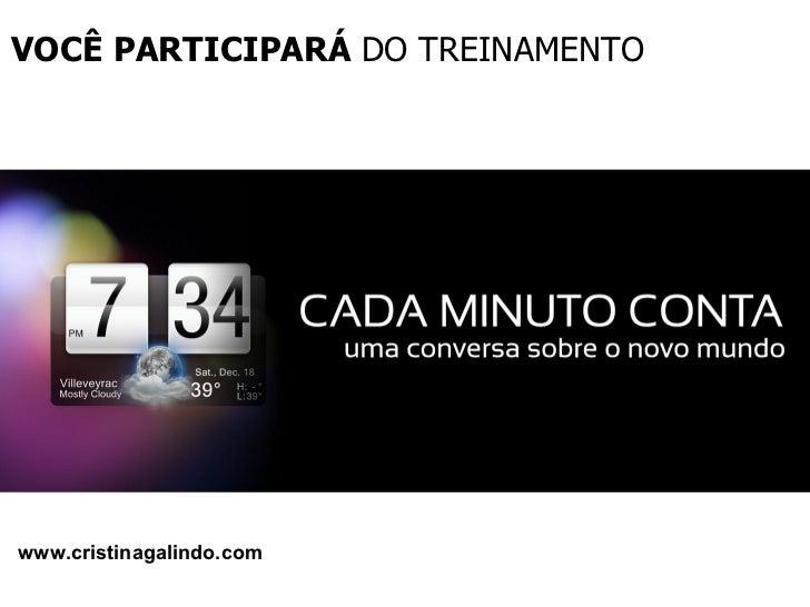 VOCÊ PARTICIPARÁ  DO TREINAMENTO www.cristinagalindo.com