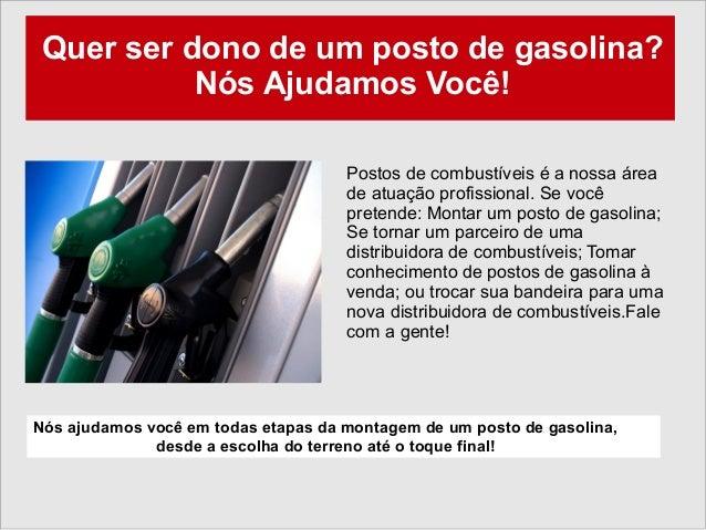 Quer ser dono de um posto de gasolina?           Nós Ajudamos Você!                                     Postos de combustí...