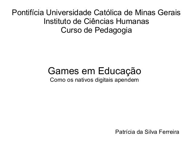 Pontifícia Universidade Católica de Minas Gerais          Instituto de Ciências Humanas                Curso de Pedagogia ...