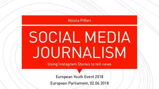 SOCIAL MEDIA JOURNALISMUsing Instagram Stories to tell news Nicola Pifferi European Youth Event 2018 European Parliament, ...