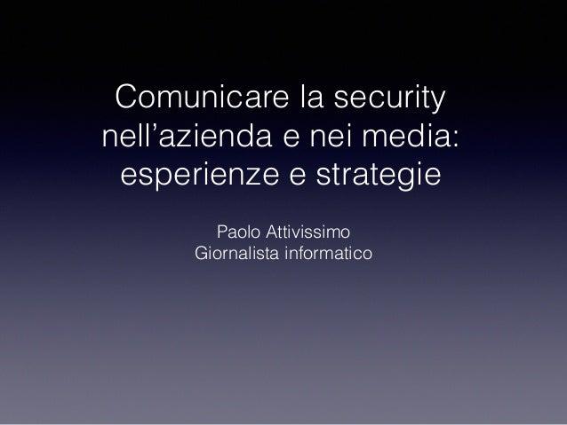 Comunicare la security nell'azienda e nei media: esperienze e strategie Paolo Attivissimo Giornalista informatico