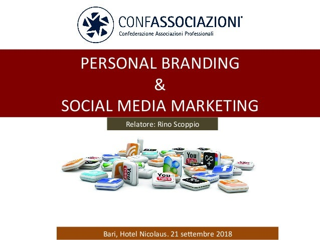 PERSONAL	BRANDING		 &		 SOCIAL	MEDIA	MARKETING		 Relatore:	Rino	Scoppio		 Bari,	Hotel	Nicolaus.	21	seEembre	2018