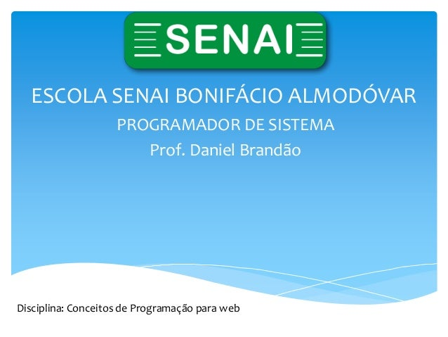ESCOLA SENAI BONIFÁCIO ALMODÓVAR                    PROGRAMADOR DE SISTEMA                       Prof. Daniel BrandãoDisci...