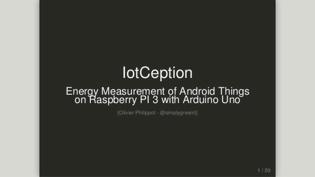 IotCeption EnergyMeasurementofAndroidThings onRaspberryPI3withArduinoUno [OlivierPhilippot-@simplygreenit]