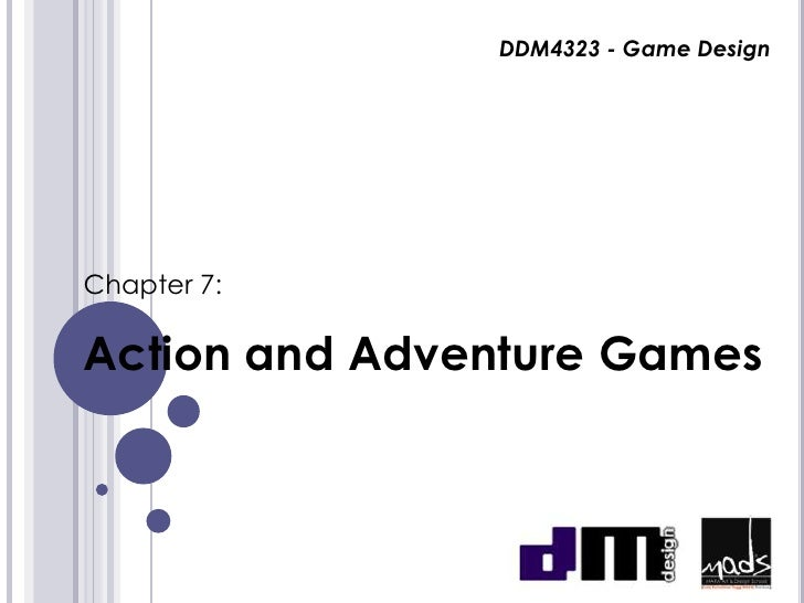 DDM4323 - Game DesignChapter 7:Action and Adventure Games