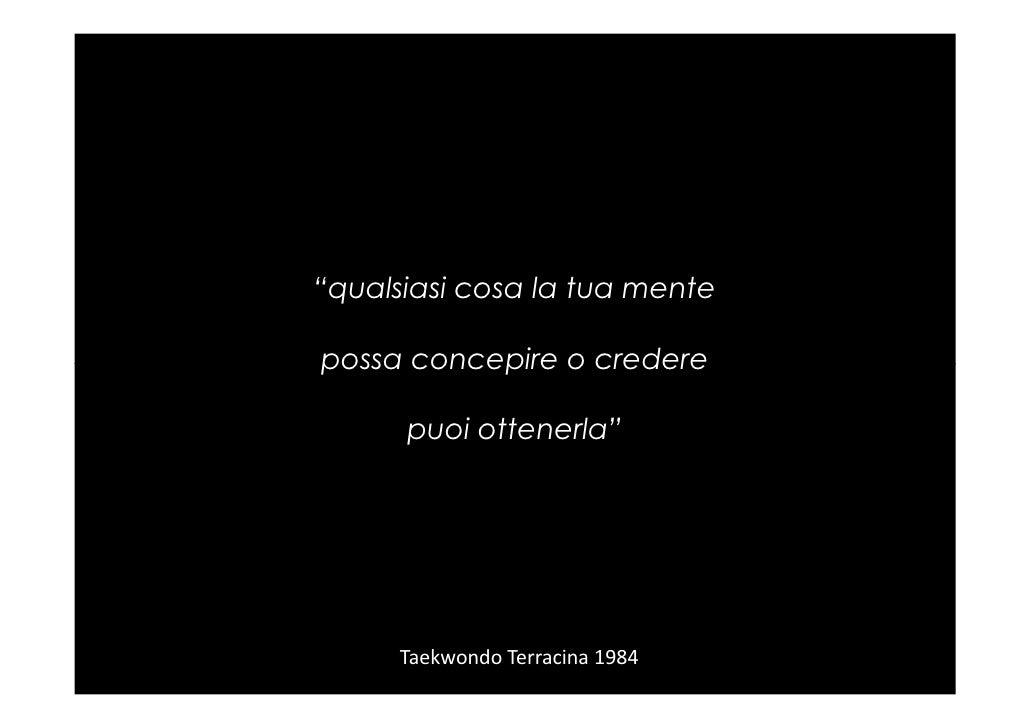 """""""qualsiasi cosa la tua mente  possa concepire o credere        puoi ottenerla""""           Taekwondo Terracina 1984"""