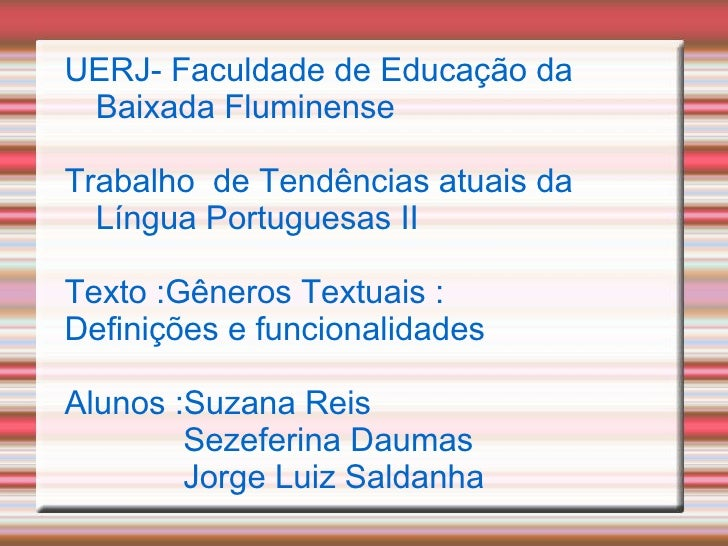 <ul>UERJ- Faculdade de Educação da Baixada Fluminense Trabalho  de Tendências atuais da Língua Portuguesas II Texto :Gêner...