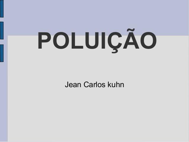 POLUIÇÃO Jean Carlos kuhn