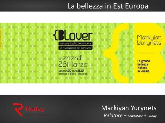 La bellezza in Est Europa Markiyan Yurynets Relatore – Fondatore di Ruday