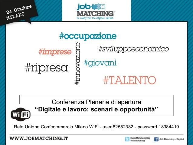 """Conferenza Plenaria di apertura """"Digitale e lavoro: scenari e opportunità"""" Rete Unione Confcommercio Milano WiFi - user 82..."""
