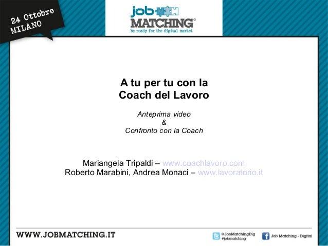 A tu per tu con la Coach del Lavoro Anteprima video & Confronto con la Coach  Mariangela Tripaldi – www.coachlavoro.com Ro...