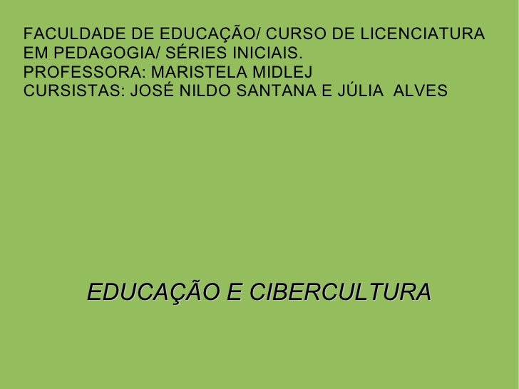 FACULDADE DE EDUCAÇÃO/ CURSO DE LICENCIATURA  EM PEDAGOGIA/ SÉRIES INICIAIS. PROFESSORA: MARISTELA MIDLEJ CURSISTAS: JOSÉ ...