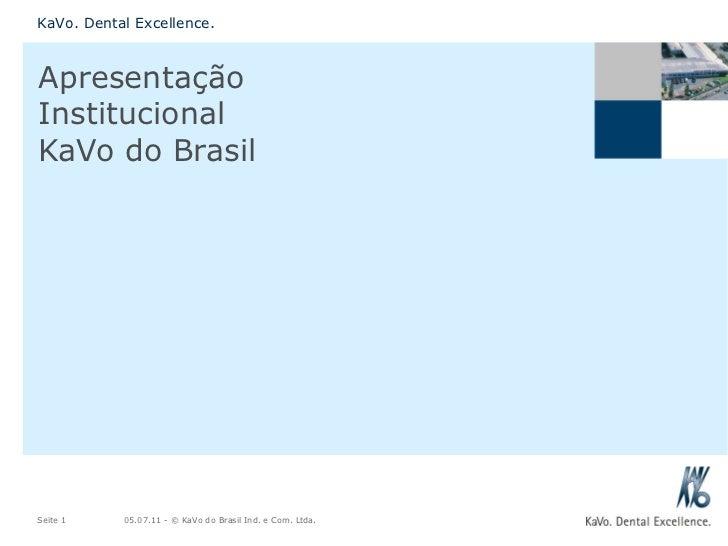 Apresentação Institucional KaVo do Brasil KaVo. Dental Excellence. Seite  05.07.11  - © KaVo do Brasil Ind. e Com. Ltda.