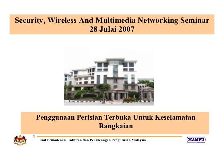 Penggunaan Perisian Terbuka Untuk Keselamatan Rangkaian Security, Wireless And Multimedia Networking Seminar 28 Julai 2007