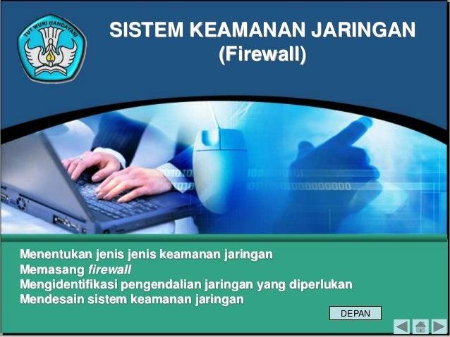 SISTEM KEAMANAN JARINGAN (Firewall)  Menentukan jenis jenis keamanan jaringan Memasang firewall Mengidentifikasi pengendal...