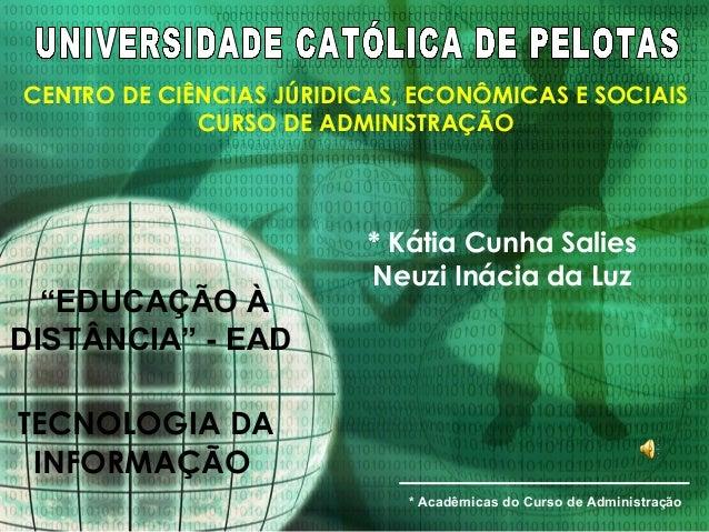 """CENTRO DE CIÊNCIAS JÚRIDICAS, ECONÔMICAS E SOCIAIS CURSO DE ADMINISTRAÇÃO """"EDUCAÇÃO À DISTÂNCIA"""" - EAD * Kátia Cunha Salie..."""