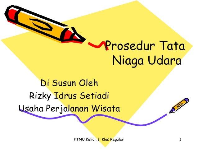 Prosedur Tata                             Niaga Udara     Di Susun Oleh  Rizky Idrus SetiadiUsaha Perjalanan Wisata       ...