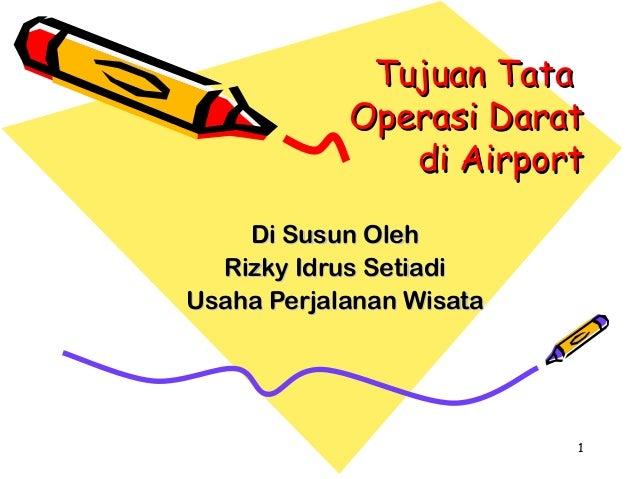 Tujuan Tata            Operasi Darat               di Airport    Di Susun Oleh  Rizky Idrus SetiadiUsaha Perjalanan Wisata...