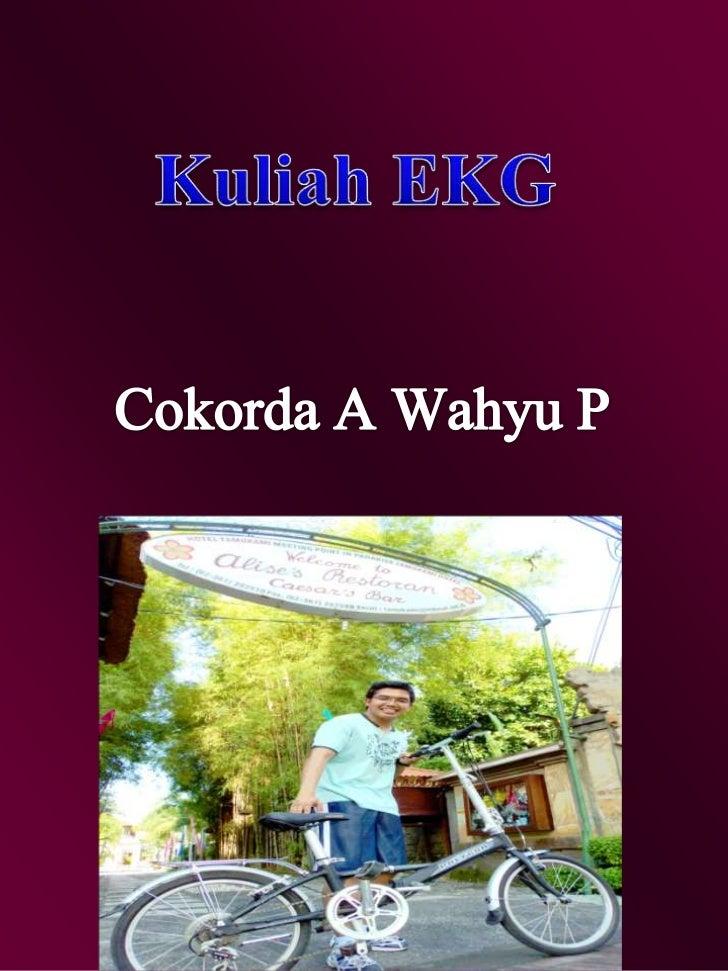 Kuliah EKG<br />Cokorda A Wahyu P<br />