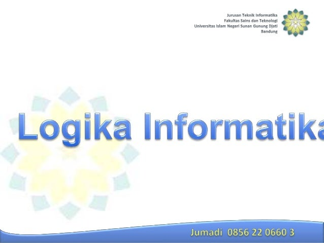 Materi. 1). Logika Proposisi. a). Pengenalan Informal b). Penghubung Logis (Operator, Functor) c). Tabel Kebenaran dp Form...